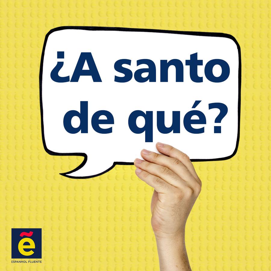 ¿A santo de qué? Saiba o que significa a famosa expressão em espanhol